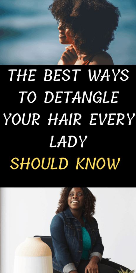 The Best Ways To Detangle Your Hair Every Lady Should Know
